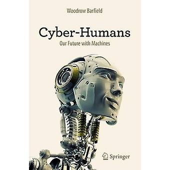 CyberHumans  Our Future with Machines by Barfield & Woodrow