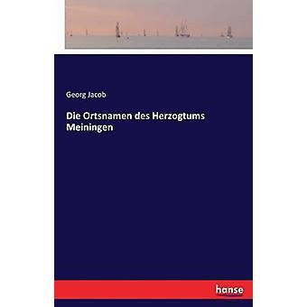 Die Ortsnamen des Herzogtums Meiningen by Jacob & Georg
