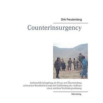 CounterinsurgencyAufstandsbekmpfung als Phase zur berwindung schwacher Staatlichkeit und zur Etablierung des Aufbaus einer stabilen Nachkriegsordnung by Freudenberg & Dirk