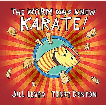The Worm Who Knew Karate by Jill Lever - 9780143506027 Book