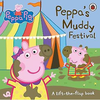 Peppa Pig - Peppa's Muddy Festival - A Lift-the-Flap Book by Peppa Pig