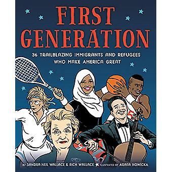 First Generation - 36 Trailblazing Immigrants and Refugees Who Make Am