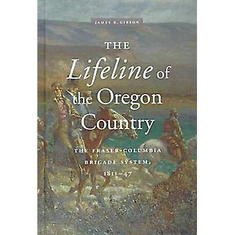 The Lifeline of the Oregon Country - The Fraser-Columbia Brigade Syste