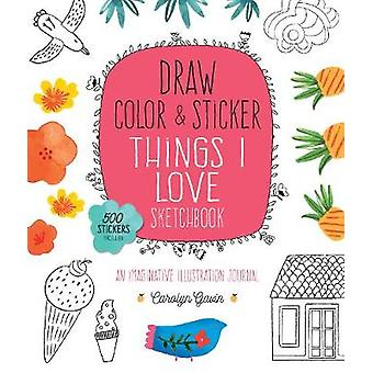 Draw - Color - and Sticker Things I Love Sketchbook - An Imaginative I