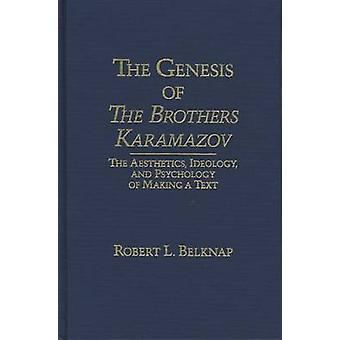 The Genesis of the Brothers Karamazov - The Aesthetics - Ideology - an
