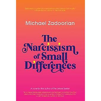The Narcissism Of Small Differences by Michael Zadoorian - 9781617758