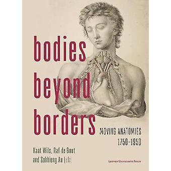 Bodies Beyond Borders - Moving Anatomies - 1750-1950 by Kaat Wils - Ra