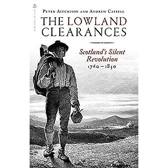 The Lowland Clearances - Scotland's Silent Revolution 1760 - 1830 by P