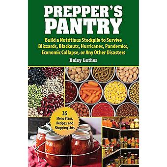 Prepper's Pantry - Build a Nutritious Stockpile to Survive Blizzards -