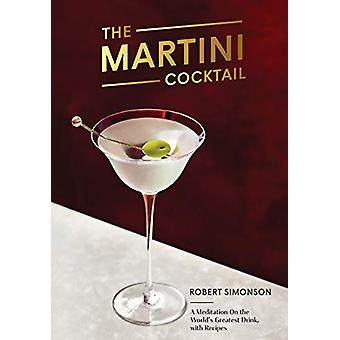 The Martini Cocktail - A Meditation on the World's Greatest Drink - wi