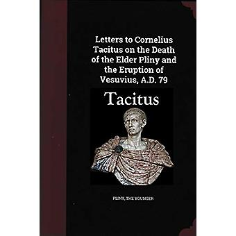 Letters to Cornelius Tacitus on the Death of the Elder Pliny and the