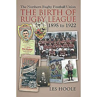 The The Northern Football Rugby Union - The Birth of Rugby League 1895