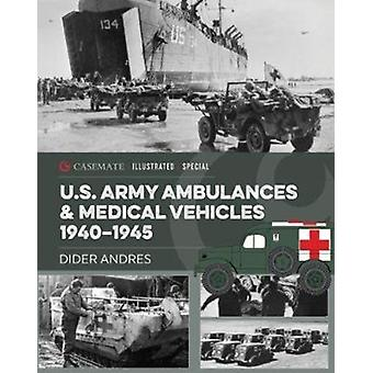 U.S. Army Ambulances and Medical Vehicles in World War II by Didier Andres