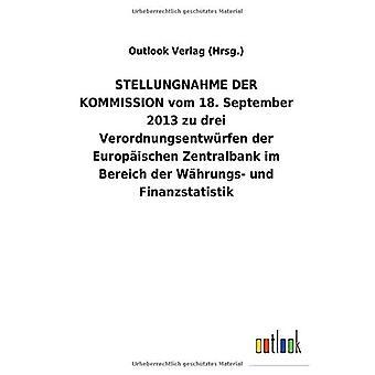 STELLUNGNAHME DER KOMMISSION vom 18. Syyskuu 2013 zu drei VerordnungsentwArfen der Europ ischen Zentralbank im Bereich der W hrungs- und Finanzstatistik