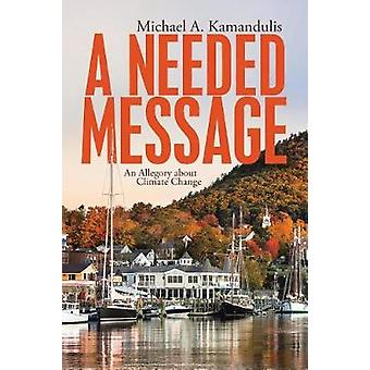 A Needed Message - An Allegory About Climate Change by Michael a Kaman