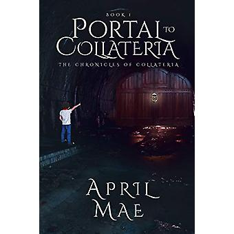 Portal to Collateria by April Mae - 9781640036437 Book