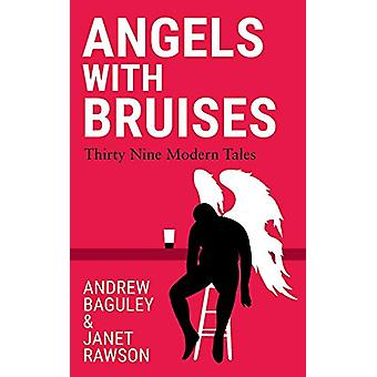 Angels with Bruises - Thirty Nine Modern Tales by Andrew Baguley - 978