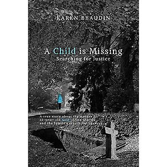 A Child Is Missing - Searching for Justice by Karen Beaudin - 97819443