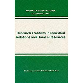 Research Frontiers in Industrial Relations and Human Resources by Edited by David Lewin & Edited by Olivia S Mitchell & Edited by Peter D Sherer