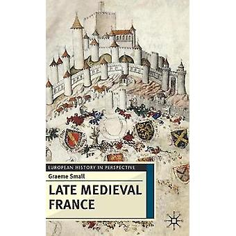 Late Medieval France by Small & Graeme