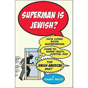 Superman Is Jewish  How Comic Book Superheroes Came to Serve Truth Justice and the JewishAmerican Way by Harry Brod
