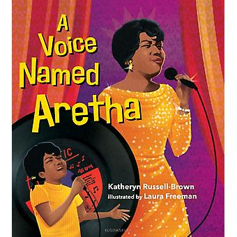 A Voice Named Aretha by Katheryn Russell Brown & Illustrated by Laura Freeman