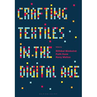 Crafting Textiles in the Digital Age by Edited by Nithikul Nimkulrat & Edited by Faith Kane & Edited by Kerry Walton