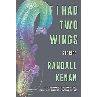 If I Had Two Wings  Stories by Randall Kenan
