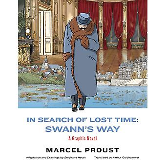 In Search of Lost Time Swanns Way  A Graphic Novel by Adapted by St phane Heuet & Marcel Proust & Translated by Arthur Goldhammer