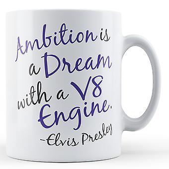 Ambicją jest sen z V8 silnik Elvis Presley cytat - Wydrukowano kubek