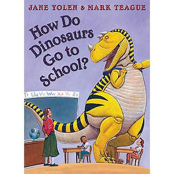 How Do Dinosaurs Go To School by Jane Yolen