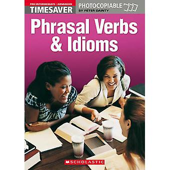 Phrasal Verbs and Idioms PreIntermediate Advanced par Peter Dainty