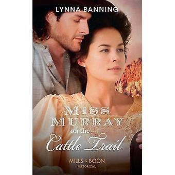 Miss Murray auf dem Cattle Trail durch das Verbot von Lynna - 9780263932744 Buch