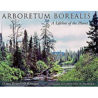 Arboretum Borealis - A Lifeline of the Planet by Diana Beresford-Kroeg