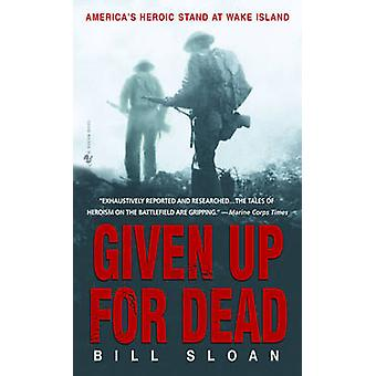 Given Up for Dead - America's Heroic Stand at Wake Island by Bill Sloa