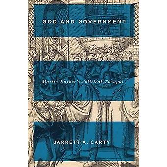 God and Government - Martin Luther's Political Thought by Jarrett A. C