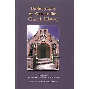 Bibliography of West Indian Church History by Arthur C. Dayfoot - Ros