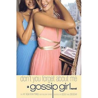 Gossip Girl #11 - Don't You Forget About Me - A Gossip Girl Novel by Ce