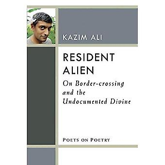Resident Alien: On Border-crossing and the Undocumented Divine (Poets On Poetry)