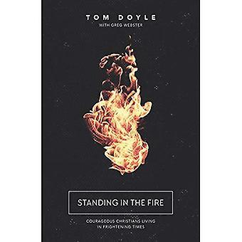 Stående i ilden: modige kristne, der lever i skræmmende gange