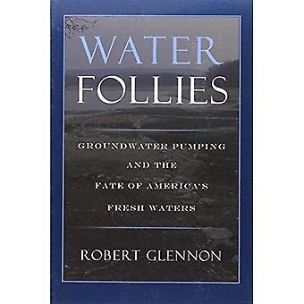 Follie d'acqua: Pompaggio di acque sotterranee e il destino delle acque dolci dell'America