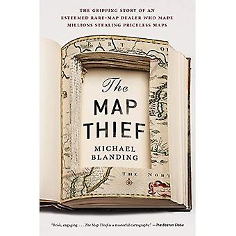Map Thief, The : The Gripping Story of an Esteemed Rare Map Dealer Who Made Millions Stealing Priceless Maps