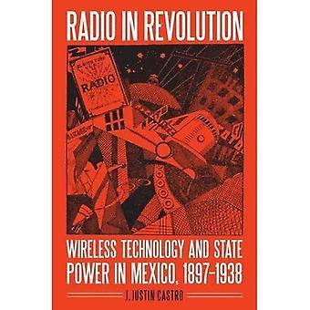 Radio im Revolution: Wireless-Technologie und die Staatsmacht in Mexiko, 1897-1938 (die mexikanische Erfahrung)