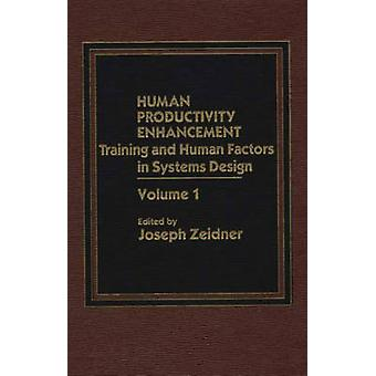 Human Productivity Enhancement Training and Human Factors in Systems Design Volume I by Zeider & Joseph