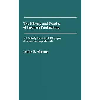 Geschichte und Praxis der japanischen Druckgrafik A kommentiert selektiv Bibliographie der Englische Sprachmaterialien von Abrams & Leslie E.