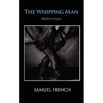 The Whipping Man by Lopez & Matthew