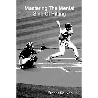 Mastering The Mental Side Of Hitting by Solivan & Ernest