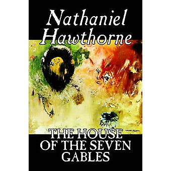 The House of the Seven Gables by Nathaniel Hawthorne Fiction Classics by Hawthorne & Nathaniel