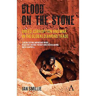 Blood on the Stone Greed Corruption and War in the Global Diamond Trade by Smillie & Ian