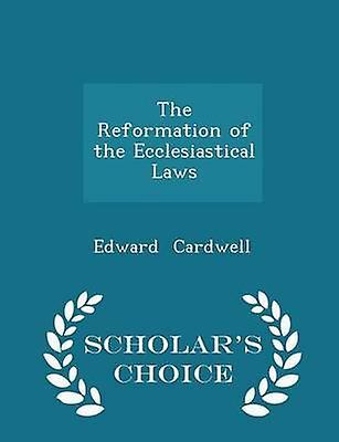 The Reformation of the Ecclesiastical Laws  Scholars Choice Edition by Cardwell & Edward
